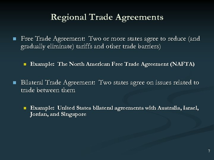 Regional Trade Agreements n Free Trade Agreement: Two or more states agree to reduce