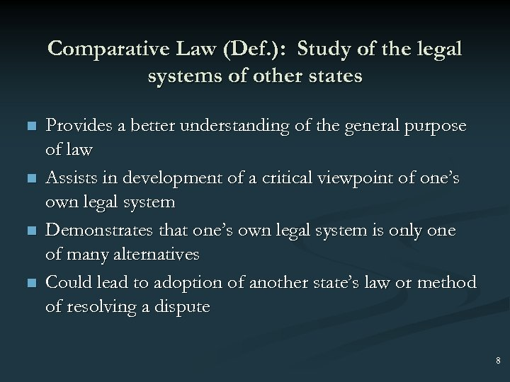 Comparative Law (Def. ): Study of the legal systems of other states n n
