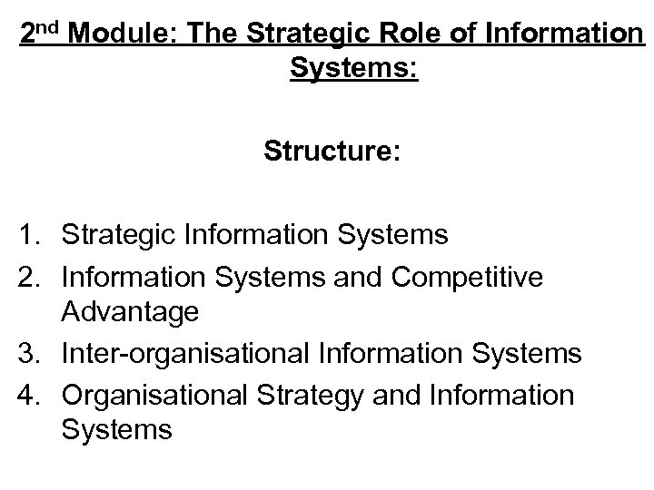 2 nd Module: The Strategic Role of Information Systems: Structure: 1. Strategic Information Systems