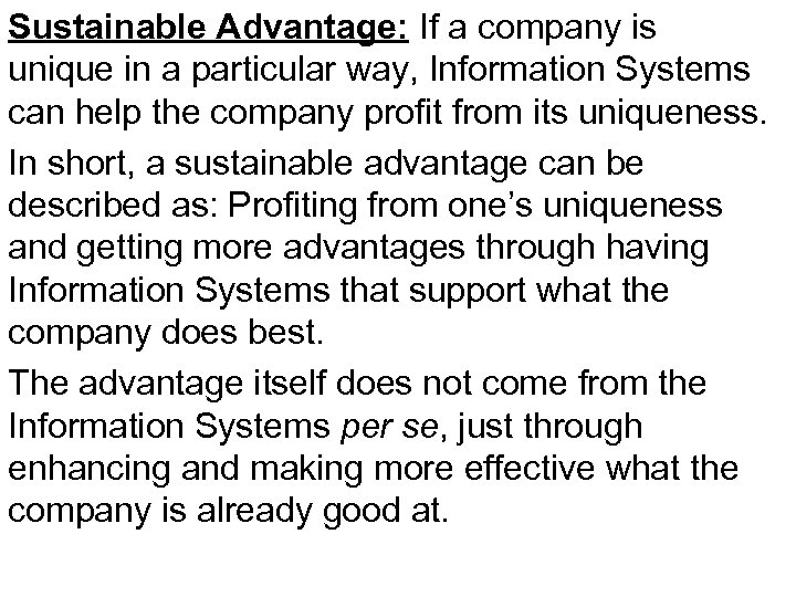 Sustainable Advantage: If a company is unique in a particular way, Information Systems can