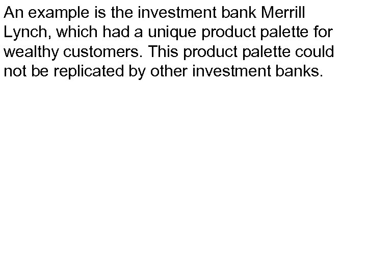 An example is the investment bank Merrill Lynch, which had a unique product palette