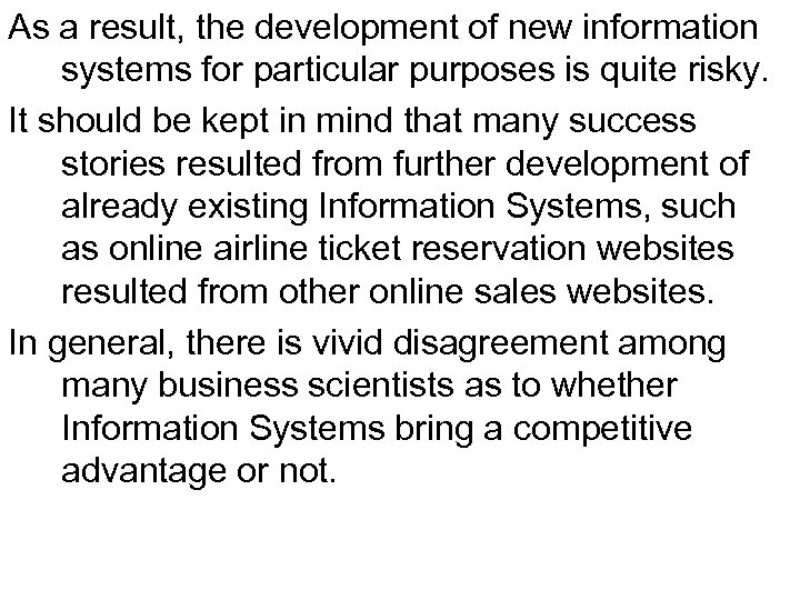 As a result, the development of new information systems for particular purposes is quite