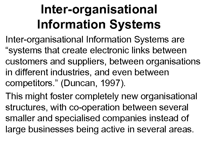 "Inter-organisational Information Systems are ""systems that create electronic links between customers and suppliers, between"
