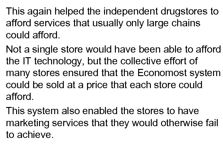 This again helped the independent drugstores to afford services that usually only large chains