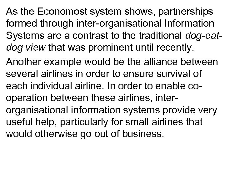 As the Economost system shows, partnerships formed through inter-organisational Information Systems are a contrast