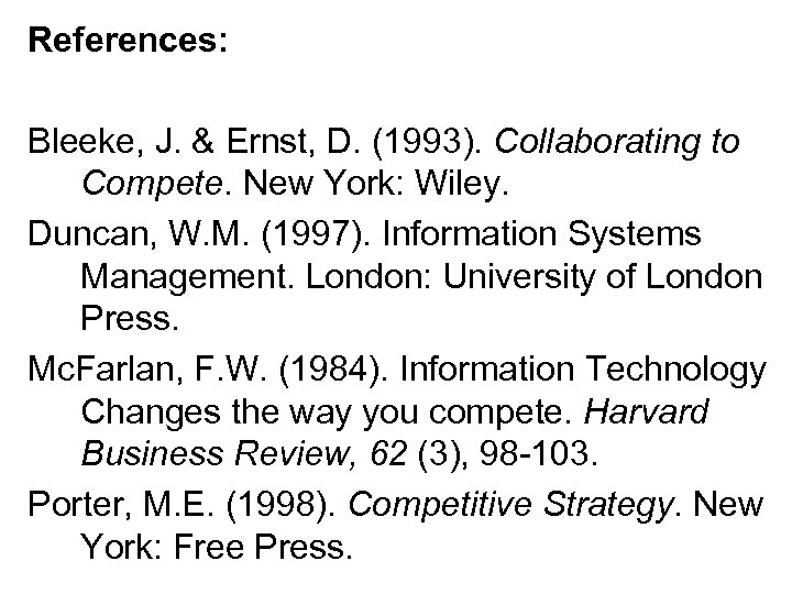 References: Bleeke, J. & Ernst, D. (1993). Collaborating to Compete. New York: Wiley. Duncan,