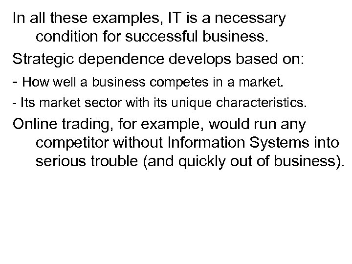 In all these examples, IT is a necessary condition for successful business. Strategic dependence