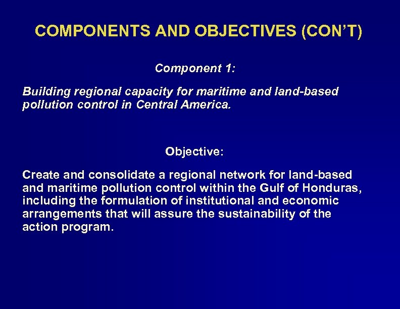 COMPONENTS AND OBJECTIVES (CON'T) Component 1: Building regional capacity for maritime and land-based pollution