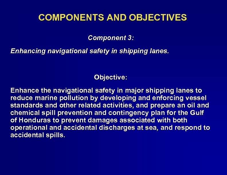 COMPONENTS AND OBJECTIVES Component 3: Enhancing navigational safety in shipping lanes. Objective: Enhance the
