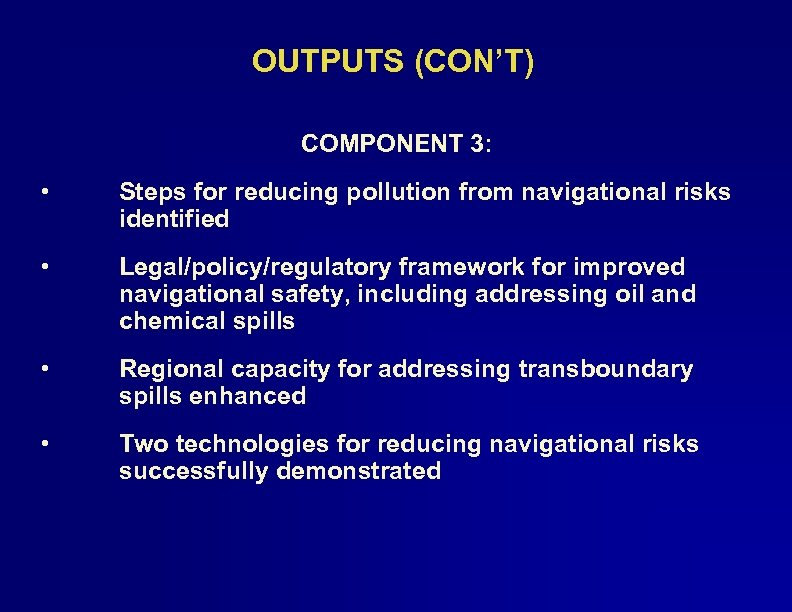 OUTPUTS (CON'T) COMPONENT 3: • Steps for reducing pollution from navigational risks identified •
