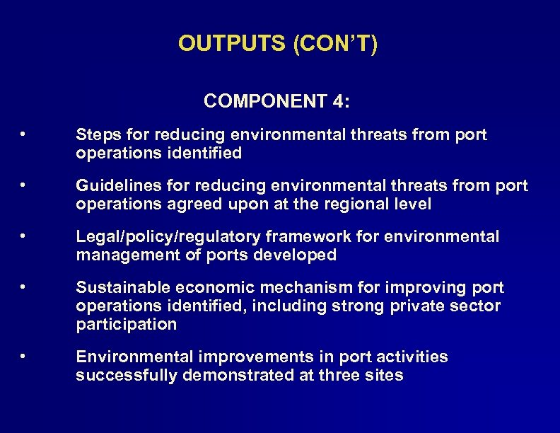 OUTPUTS (CON'T) COMPONENT 4: • Steps for reducing environmental threats from port operations identified