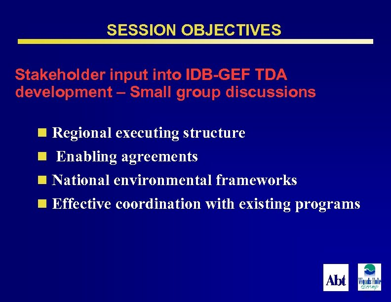 SESSION OBJECTIVES Stakeholder input into IDB-GEF TDA development – Small group discussions n Regional