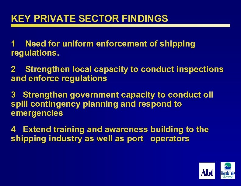 KEY PRIVATE SECTOR FINDINGS 1 Need for uniform enforcement of shipping regulations. 2 Strengthen