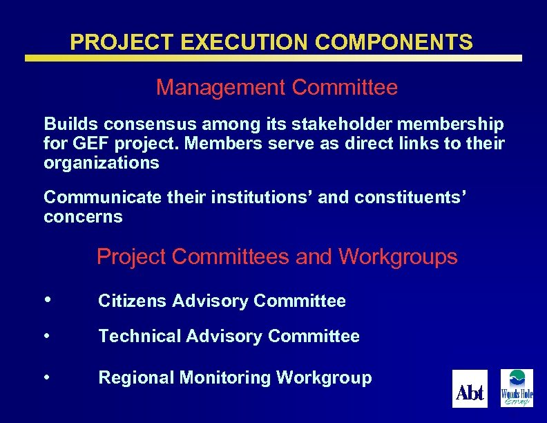 PROJECT EXECUTION COMPONENTS Management Committee Builds consensus among its stakeholder membership for GEF project.