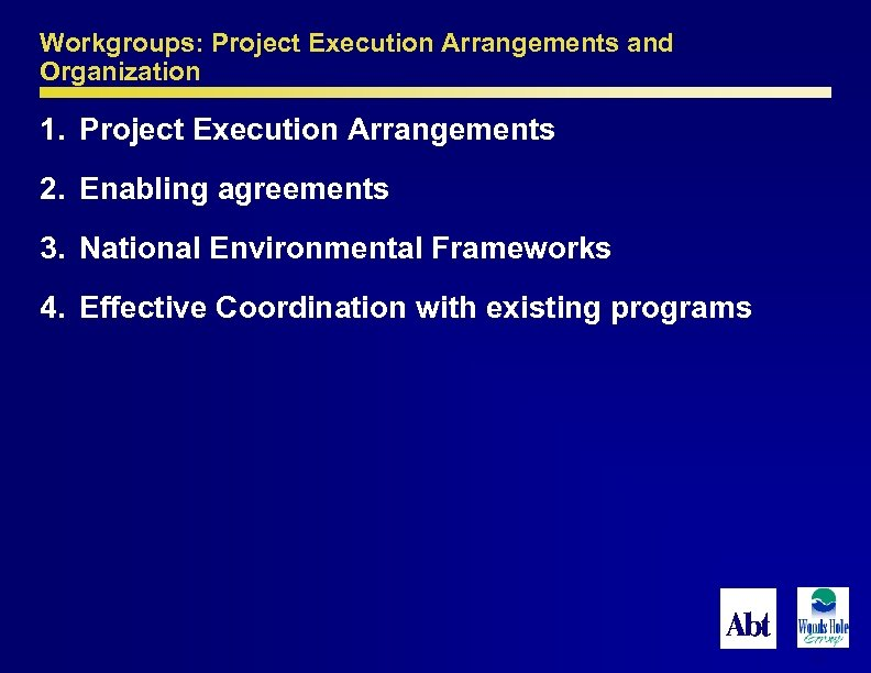 Workgroups: Project Execution Arrangements and Organization 1. Project Execution Arrangements 2. Enabling agreements 3.