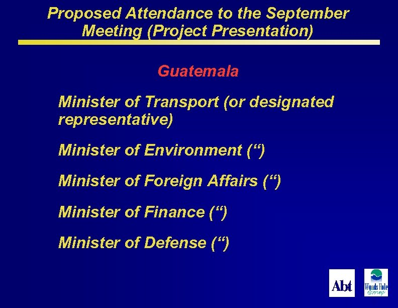 Proposed Attendance to the September Meeting (Project Presentation) Guatemala Minister of Transport (or designated
