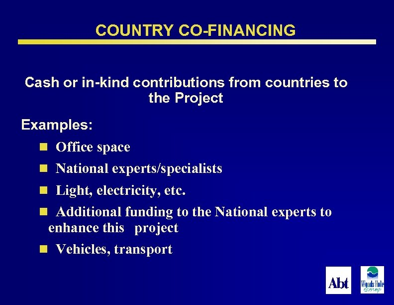 COUNTRY CO-FINANCING Cash or in-kind contributions from countries to the Project Examples: n Office