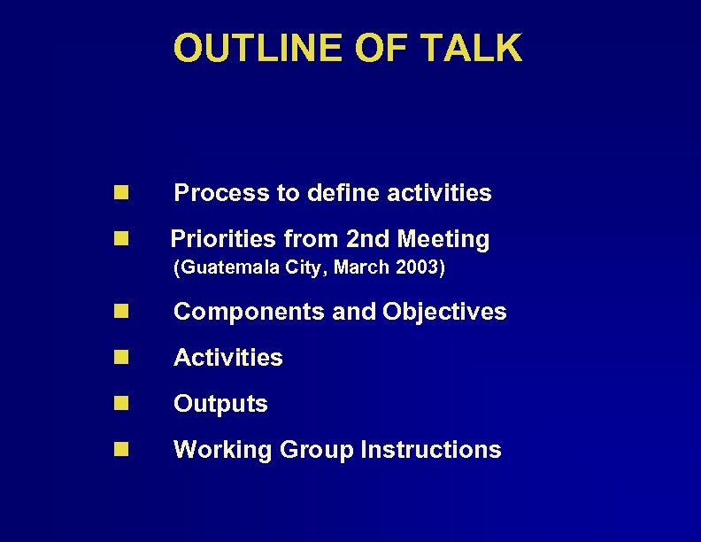 OUTLINE OF TALK n Process to define activities n Priorities from 2 nd Meeting