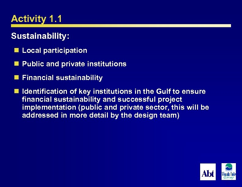 Activity 1. 1 Sustainability: n Local participation n Public and private institutions n Financial