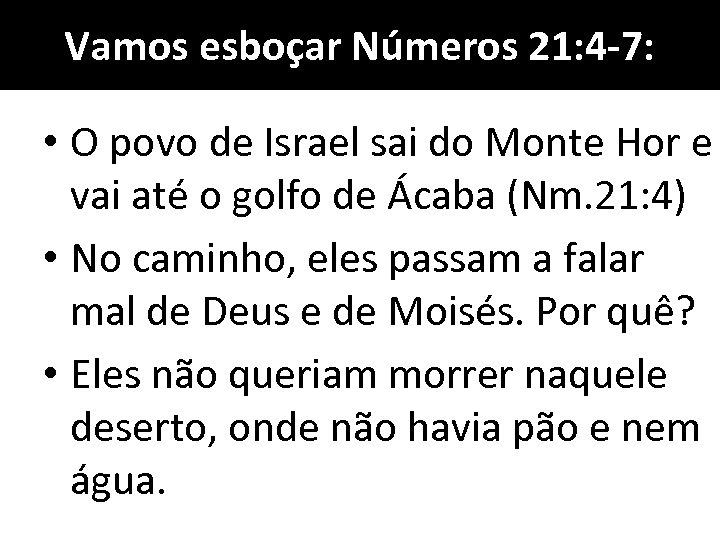Vamos esboçar Números 21: 4 -7: • O povo de Israel sai do Monte