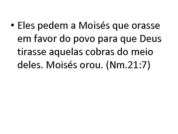 • Eles pedem a Moisés que orasse em favor do povo para que