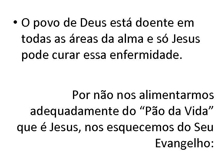 • O povo de Deus está doente em todas as áreas da alma