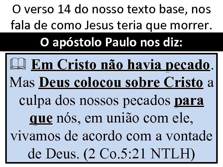 O verso 14 do nosso texto base, nos fala de como Jesus teria que