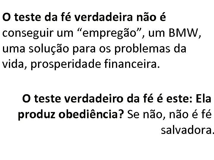 """O teste da fé verdadeira não é conseguir um """"empregão"""", um BMW, uma solução"""
