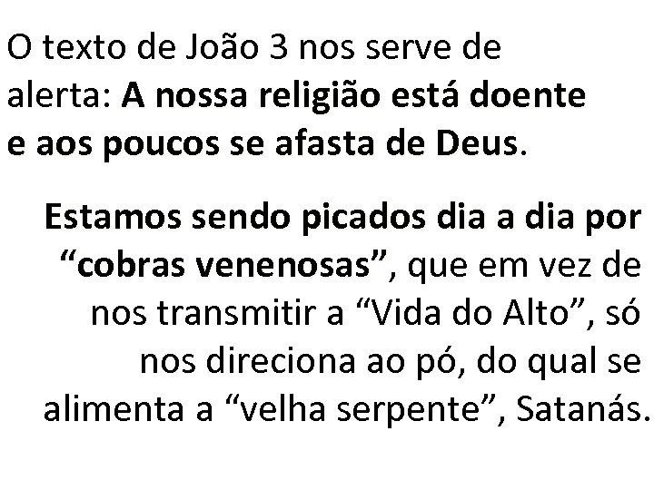 O texto de João 3 nos serve de alerta: A nossa religião está doente