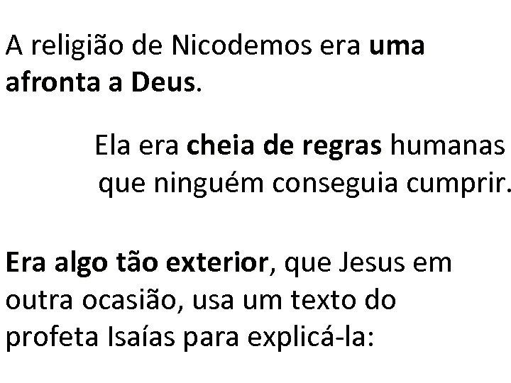 A religião de Nicodemos era uma afronta a Deus Ela era cheia de regras