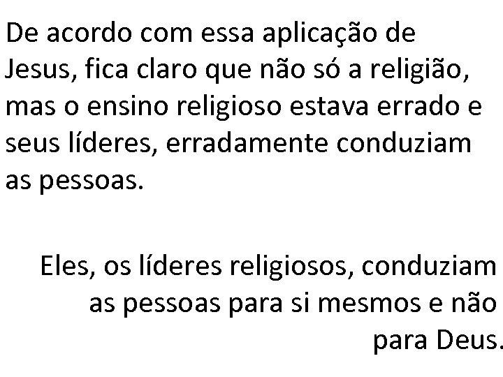 De acordo com essa aplicação de Jesus, fica claro que não só a religião,