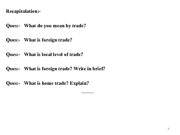 Recapitulation: Ques: - What do you mean by trade? Ques: - What is foreign