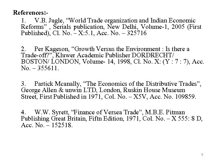 """References: 1. V. B. Jugle, """"World Trade organization and Indian Economic Reforms"""" , Serials"""