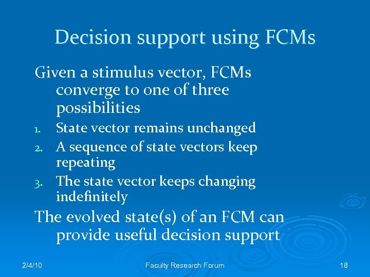 Decision support using FCMs Given a stimulus vector, FCMs converge to one of three