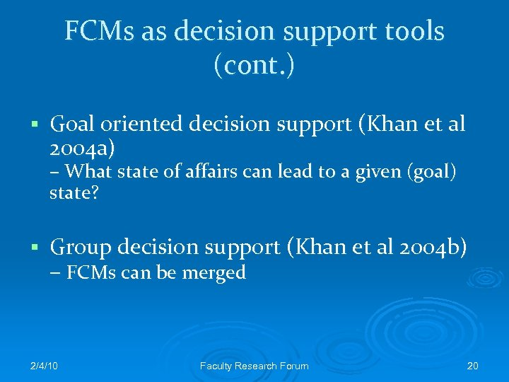 FCMs as decision support tools (cont. ) § Goal oriented decision support (Khan et