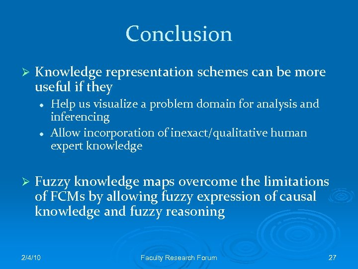Conclusion Ø Knowledge representation schemes can be more useful if they l l Ø