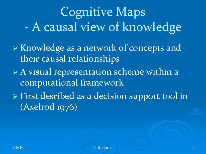 Cognitive Maps - A causal view of knowledge Ø Knowledge as a network of