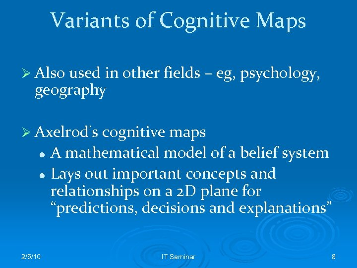Variants of Cognitive Maps Ø Also used in other fields – eg, psychology, geography