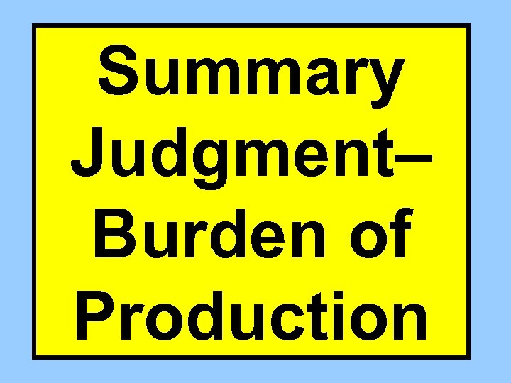 Summary Judgment– Burden of Production