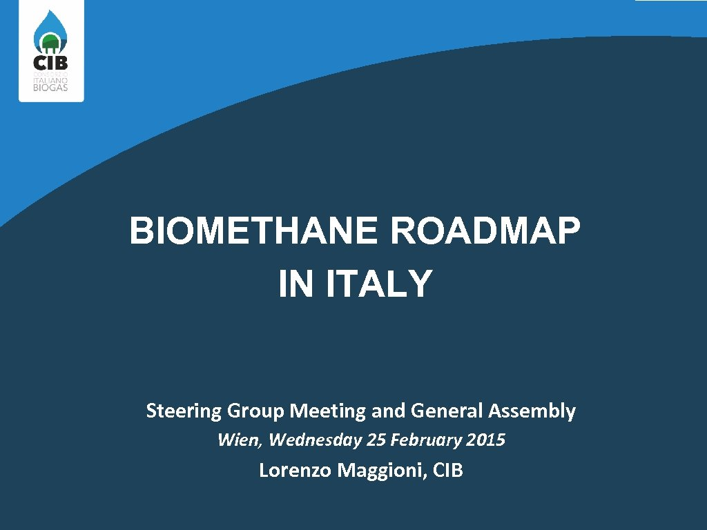 BIOMETHANE ROADMAP IN ITALY Steering Group Meeting and General Assembly Wien, Wednesday 25 February
