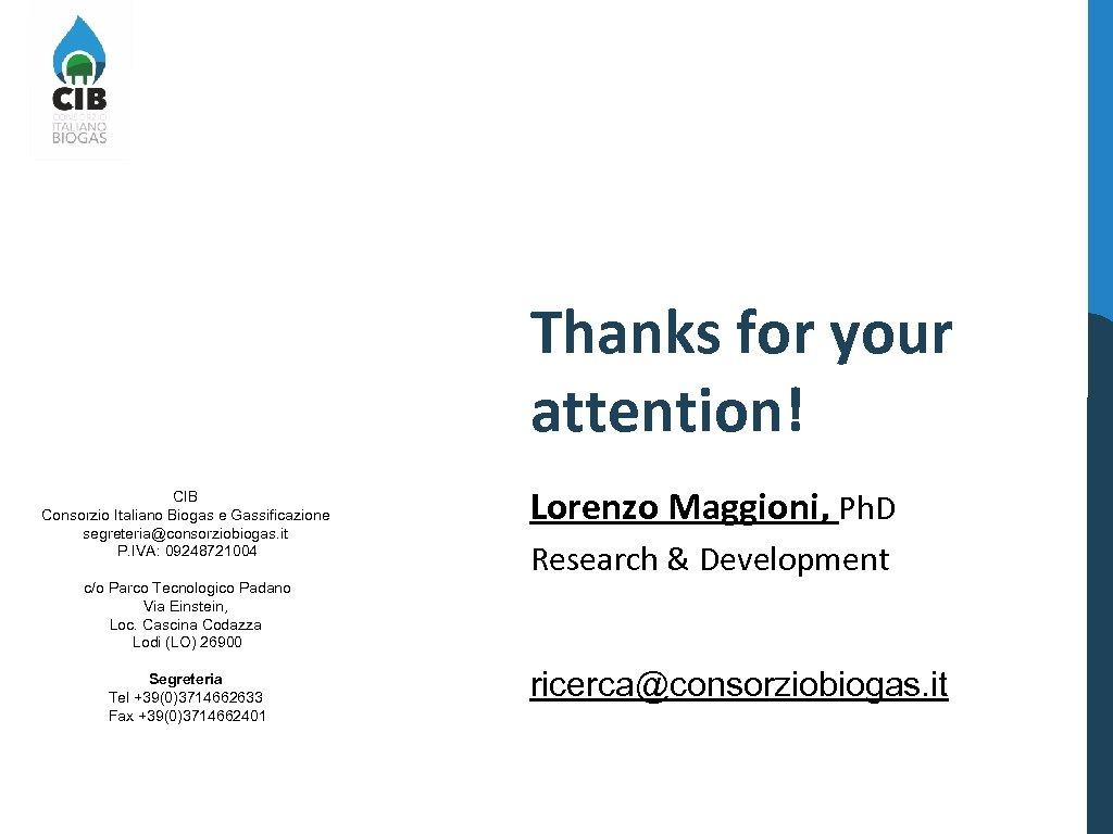 Thanks for your attention! CIB Consorzio Italiano Biogas e Gassificazione segreteria@consorziobiogas. it P. IVA: