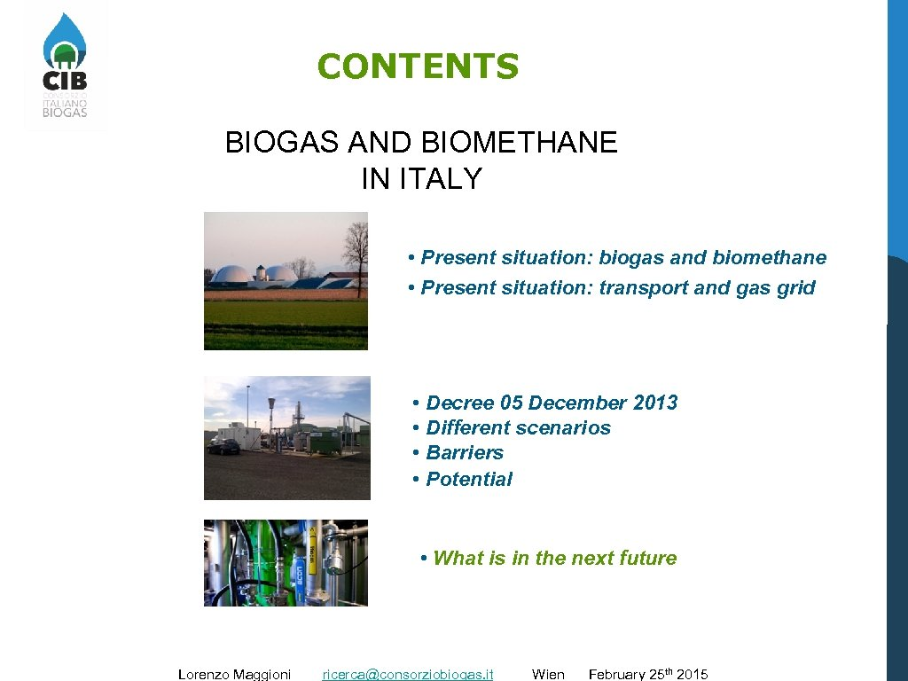 CONTENTS BIOGAS AND BIOMETHANE IN ITALY • Present situation: biogas and biomethane • Present