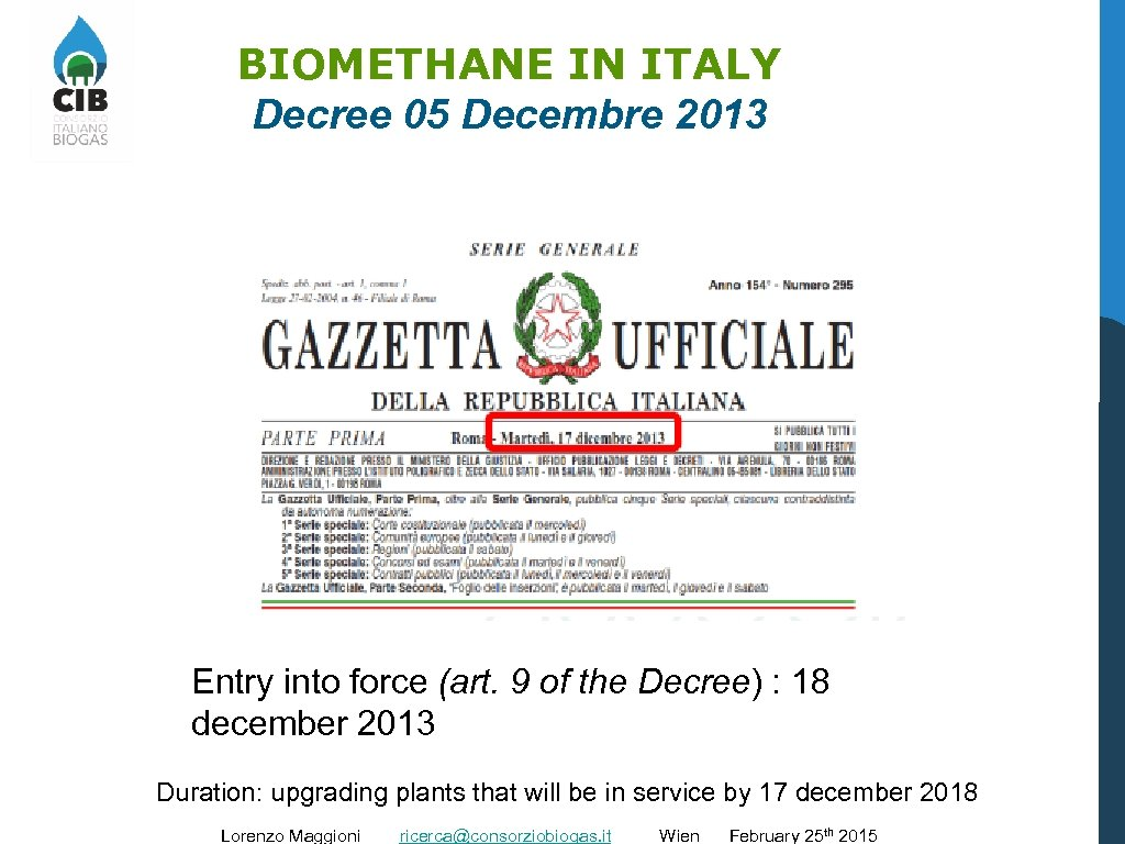 BIOMETHANE IN ITALY Decree 05 Decembre 2013 Entry into force (art. 9 of the