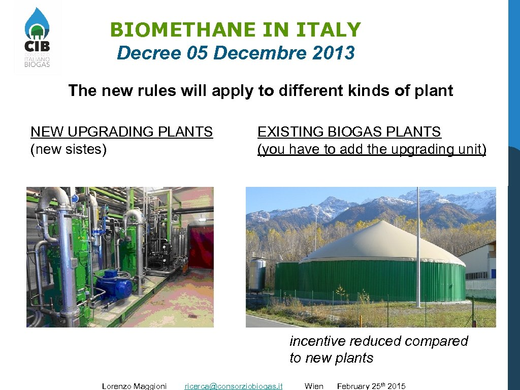 BIOMETHANE IN ITALY Decree 05 Decembre 2013 The new rules will apply to different