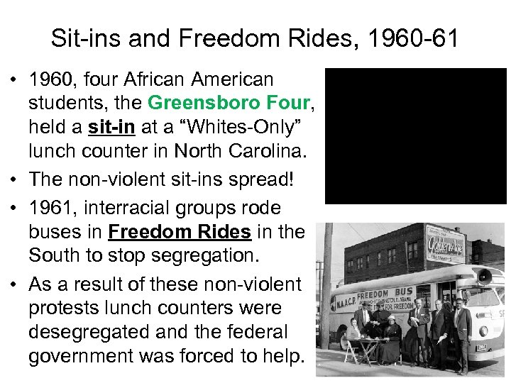 Sit-ins and Freedom Rides, 1960 -61 • 1960, four African American students, the Greensboro
