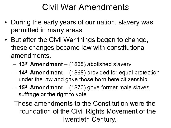 Civil War Amendments • During the early years of our nation, slavery was permitted