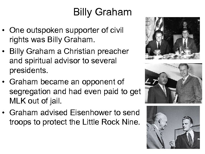Billy Graham • One outspoken supporter of civil rights was Billy Graham. • Billy