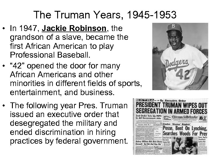 The Truman Years, 1945 -1953 • In 1947, Jackie Robinson, the grandson of a