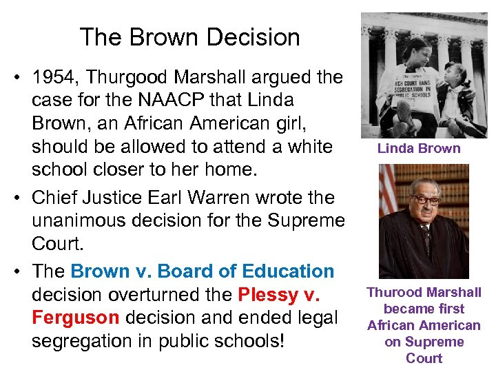 The Brown Decision • 1954, Thurgood Marshall argued the case for the NAACP that