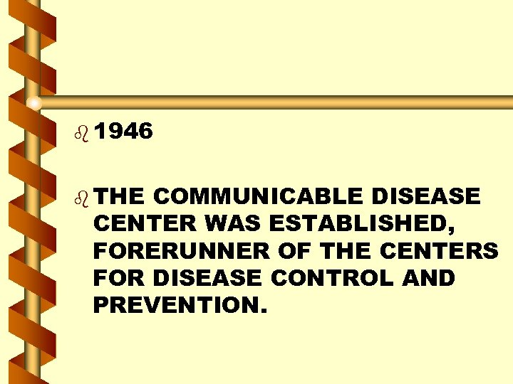 b 1946 b THE COMMUNICABLE DISEASE CENTER WAS ESTABLISHED, FORERUNNER OF THE CENTERS FOR